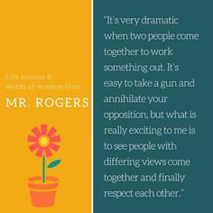 Trust Mr. Rogers to know just what to say. If you grew up watching Mister Rogers' Neighborhood, you no doubt have very fond memories of Fred Rogers.