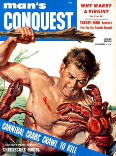 VINTAGE MEN'S MAGAZINES AND A PRE-CONSUMERIST TIME - i dont fight lobsters so i guess im not a man, nor am i on a conquest