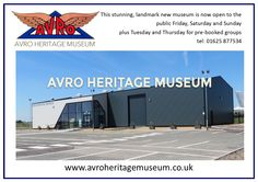 Avro Heritage Museun at Woodford Aerodrome. This stunning, landmark museum is now open to the public Friday, Saturday & Sunday. Tel 01625 877534 to make a booking