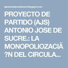 PROYECTO DE PARTIDO (AJS) ANTONIO JOSE DE SUCRE.: LA MONOPOLIOZACIÓN DEL CIRCULANTE EN SISTEMA ECONÓ...