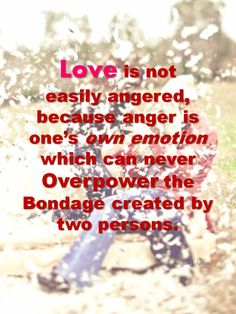 Love is not easily angered:  http://corimuscounseling.tumblr.com/post/92642649903/we-do-feel-angry-over-certain-things-and-people  #love, #relationship, #angry, #couple, #marriage, #inspirational, #quote,