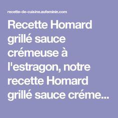 Recette Homard grillé sauce crémeuse à l'estragon, notre recette Homard grillé sauce crémeuse à l'estragon - aufeminin.com
