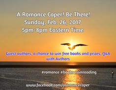 A Romance Caper! Be There! Sunday, Feb. 26, 2017 5pm-8pm Eastern Time / Guest authors, a chance to win free books and prizes, Q&A with Authors / www.facebook.com/aromancecaper / #romance #books #amreading