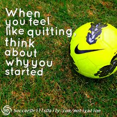 When You Feel Like Quitting, Think About Why You Started - SoccerDrillsDaily Motivation Section Soccer Quotes Original pin Soccer Memes, Football Quotes, Soccer Drills, Soccer Tips, Play Soccer, Soccer Cleats, Soccer Players, Football Soccer, Soccer Ball