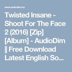 Twisted Insane - Shoot For The Face 2 (2016) [Zip] [Album] - AudioDim || Free Download Latest English Songs Zip Album