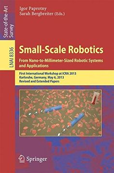 Small-Scale Robotics From Nano- to Millimeter-Sized Robotic Systems and Applications