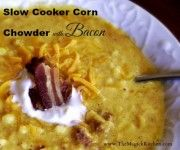 Slow Cooker Corn Chowder with Bacon The Magick Kitchen