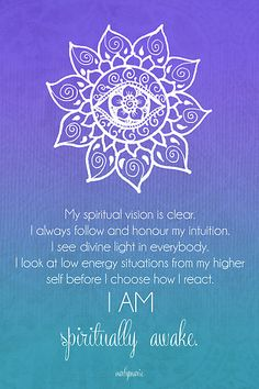 Third Eye Chakra Affirmation - My Spiritual Vision Is Clear - I Always Follow My Intuition - I See Divine Light In Everybody - I Look At Low Energy Situations From My Higher Self Before I Choose How I React - I Am Spiritually Awake