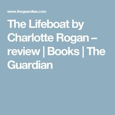 The Lifeboat by Charlotte Rogan – review | Books | The Guardian