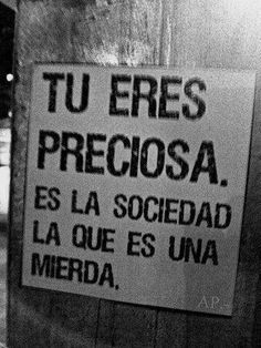"""""""You are precious, it's society that is shit"""" You Are Precious, Spanish Quotes, You Are Beautiful, Beautiful Things, Girls Be Like, Girl Power, Wise Words, Decir No, Life Quotes"""