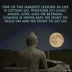 One of the hardest lessons in life is letting go. Whether it's guilt, anger, love, loss, or betrayal. Change is never easy. We fight to hold on and we fight to let go.