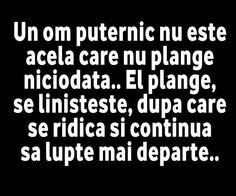 Un om puternic nu este acela care nu plange niciodata. Famous Quotes, Love Quotes, Inspirational Quotes, Absence Quotes, Understanding Yourself, Qoutes, Calm, Facts, Messages