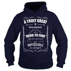 A TRULY GREAT DESKTOP ADMINISTRATOR IS HARD TO FIND DIFFICULT AND IMPOSSIBLE TO FORGET T-SHIRT, HOODIE T-SHIRTS, HOODIES  ==►►CLICK TO ORDER SHIRT NOW #a #truly #great #desktop #administrator #is #hard #to #find #difficult #and #impossible #to #forget #t-shirt, #hoodie #CareerTshirt #Careershirt #SunfrogTshirts #Sunfrogshirts #shirts #tshirt #hoodie #sweatshirt #fashion #style