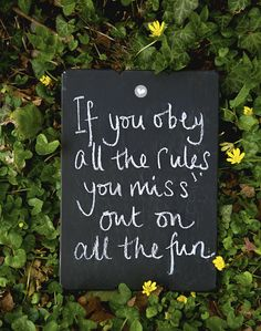 If you obey all the rules, you miss out on all the fun.   The Simple Things magazine