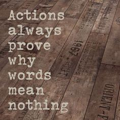 #Actions always prove why #words mean nothing #quote https://www.facebook.com/InspirationByAnja