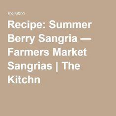 Recipe: Summer Berry Sangria — Farmers Market Sangrias | The Kitchn