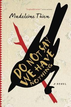 "Cover image for Do Not Say We Have Nothing by Madeleine Thien ISBN 9780345810427 ""It was very modern and deeply Western to listen to music that no one else could hear. Private music led to private thoughts."""