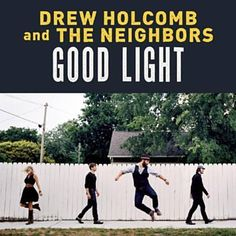 What Would I Do Without You - Drew Holcomb & The Neighbors