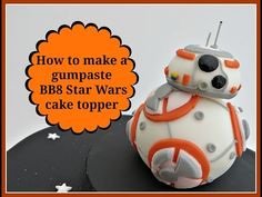How to make a gumpaste BB8 Star Wars cake topper - YouTube