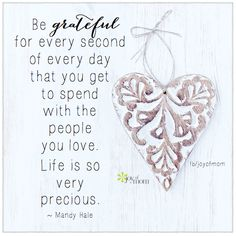 Be grateful for every second of every day that you get to spend with the people you love. Life is so very precious. ~Mandy Hale <3 Many more beautiful words of inspiration on Joy of Mom - hope you'll join us! <3 https://www.facebook.com/joyofmom  #quotes #inspiration #inspirationalquotes #mandyhale #joyofmom