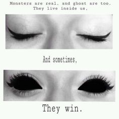 The monsters inside can sometimes come out and play thats what self harm is and when they win the game that's suicide
