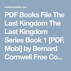 """PDF Books File The Last Kingdom The Last Kingdom Series Book 1 [PDF, Mobi] by Bernard Cornwell Free Complete eBooks """"Click Visit button"""" to access full FREE ebook The Last Kingdom Series, Bernard Cornwell, Free Ebooks, Book 1, Reading Online, My Books, Pdf, Button, Buttons"""