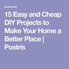15 Easy and Cheap DIY Projects to Make Your Home a Better Place   Postris