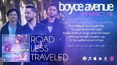 boyceavenue - YouTube Their lyric video for Imperfect Me from their Road Less Traveled Album is out now. :) Enjoy listening :)