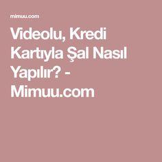 Videolu, Kredi Kartıyla Şal Nasıl Yapılır? - Mimuu.com