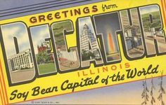 Decatur, IL.  People DO NOT believe me when I tell them they had (have?) something very similar to this as a billboard when you drive into the city!  Soybean capital of the world!!!