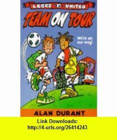 Team on Tour (Leggs United) (9780330351317) Alan Durant , ISBN-10: 0330351311  , ISBN-13: 978-0330351317 ,  , tutorials , pdf , ebook , torrent , downloads , rapidshare , filesonic , hotfile , megaupload , fileserve