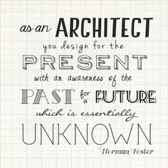 """As an architect, you design for the present with the awareness of the past and the future, which is essentially unknown."" - Norman Foster #Quote"