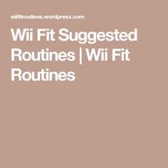 Wii Fit Suggested Routines | Wii Fit Routines