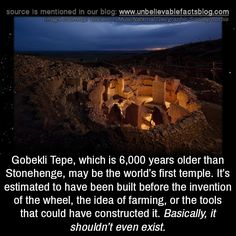 Gobekli Tepe which is 6000 years older than Stonehenge may be the worlds first temple. Its estimated to have been built before the invention of the wheel the idea of farming or the tools that could have constructed it. Basically it shouldnt. Wow Facts, Wtf Fun Facts, Funny Facts, Cool Places To Visit, Places To Travel, Travel Destinations, Interesting Facts About World, Fascinating Facts, Unbelievable Facts