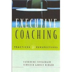 Executive Coaching: Practices and Perspectives