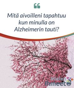 Mitä aivoilleni tapahtuu kun minulla on Alzheimerin tauti? Alzheimers, Learning, Dementia, Sick, Feelings, People, Study, Teaching, Studying