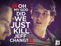 My favorite quote of all time! (21 & Over) Justin Chon, Skylar Astin, Miles Teller.