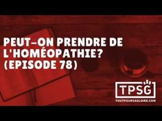 Peut-on prendre de l'homéopathie? (Episode 78) - YouTube