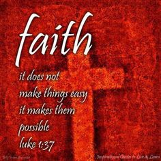 Luke 1:37 (KJV). For with God nothing shall be impossible.