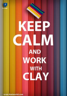 """""""Keep Calm & Work with Clay"""" :) www.facebook.com/BarbJohnson.pottery"""