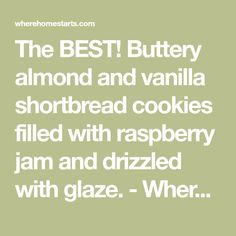 The BEST! Buttery almond and vanilla shortbread cookies filled with raspberry jam and drizzled with glaze. - Where Home Starts