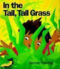 In the Tall, Tall Grass by Denise Fleming:  If you were a fuzzy caterpillar crawling through the tall, tall grass on a sunny afternoon, what would you see? Beginning as the sun is high in the sky and ending as fireflies blink and the moon rises above, this backyard tour is one...
