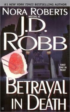 Betrayal in Death (In Death Series #12) by J. D. Robb, Nora Roberts, Nora D. Roberts
