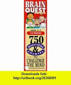 Brain Quest 750 Questions  Answers to Challenge the Mind/1st Grade/Ages 6-7/Deck One  Two (9781563052583) Chris Welles Feder , ISBN-10: 156305258X  , ISBN-13: 978-1563052583 ,  , tutorials , pdf , ebook , torrent , downloads , rapidshare , filesonic , hotfile , megaupload , fileserve