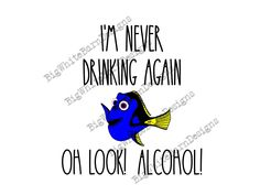Excited to share this item from my shop: Im Never Drinking Again Oh Look Alcohol! SVG / Funny Dory the Fish Graphic / Dory Oh Look Alcohol SVG / Cricut Silhouette Cut File / Drinking Puns, Drinking Quotes, Drinking Games, Drunk Quotes, Funny Quotes, Silhouette Projects, Silhouette Cameo, Captain Quotes, Boat Crafts