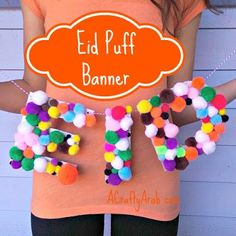 A Crafty Arab: Eid Puff Banner Tutorial by A Crafty Arab: Eid Puff Banner. The girls and I love making our own pom poms and sometimes we also like to create crafts with ready make pom poms. We bought a super size bag of them recently and came up with this fun tutorial to share with you to make you own puffy Eid banner. The word Eid is Arabic …
