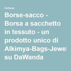 Borse-sacco - Borsa a sacchetto in tessuto - un prodotto unico di Alkimya-Bags-Jewelry su DaWanda