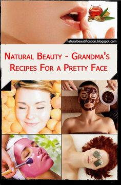 Natural beauty - Grandma's Recipes for a Pretty Face - Naturally Beautiful