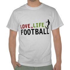 Love Life and Football t-shirt - Customisable http://www.zazzle.co.uk/love_life_and_football_t_shirt_customisable-235886218660283291