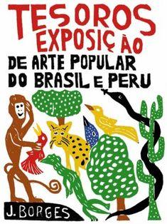 J. Borges. Tesoros exposiçâo de arte popular do Brasil e Peru
